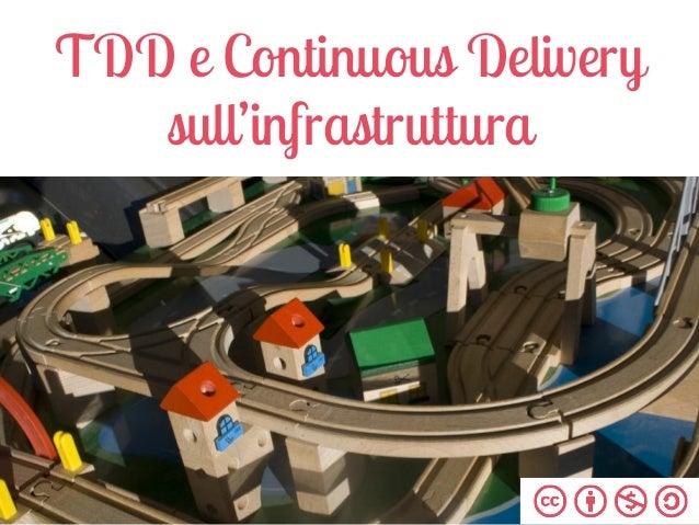 TDD e Continuous Delivery  sull'infrastruttura  @filippo