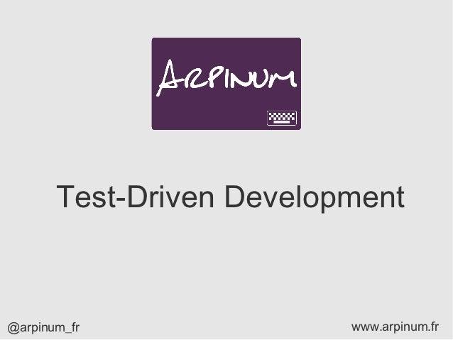 Test-Driven Development@arpinum_fr               www.arpinum.fr