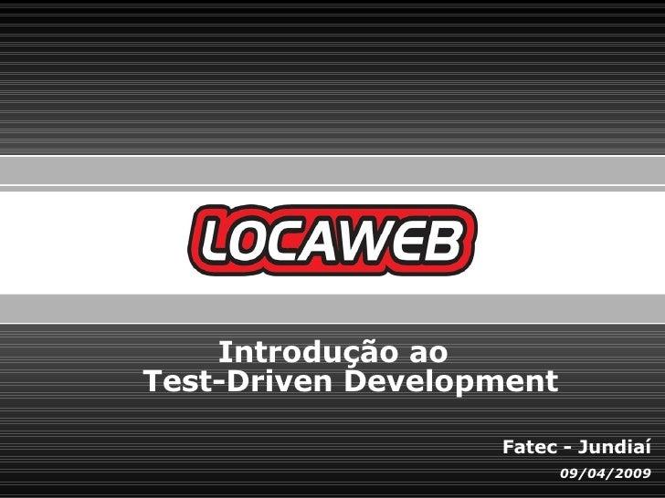 Fatec - Jundiaí 09/04/2009 Introdução ao  Test-Driven Development