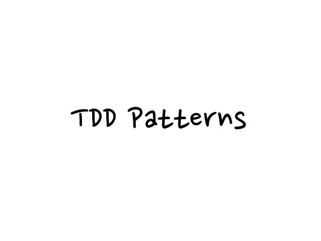 TDD Patterns Test First When should I write a test? Before I code.