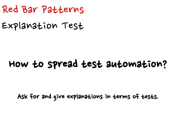 Red Bar Patterns Regression Test What to do with a reported bug? Write a small test that fails that bug.