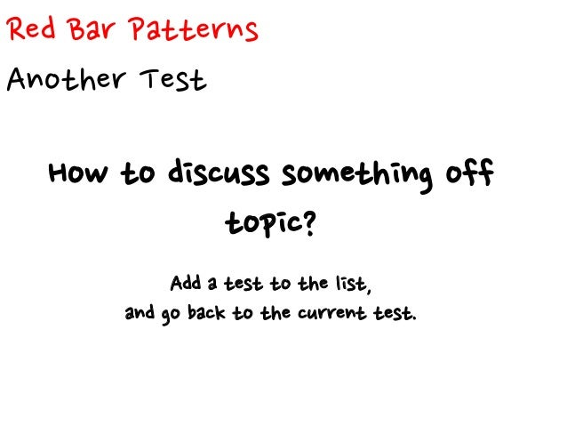 Red Bar Patterns Do over What to do when I feel lost? Throw away the code and start over.