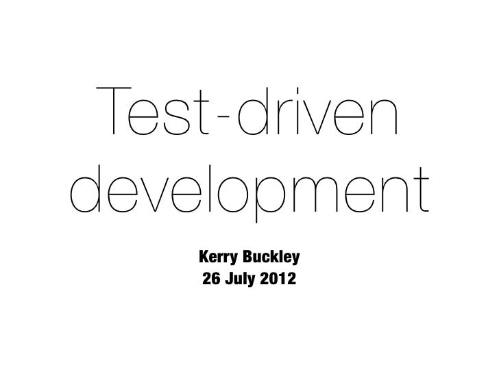 Test-drivendevelopment    Kerry Buckley    26 July 2012