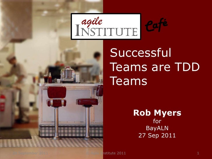 28 September 2011<br />© Agile Institute 2011<br />1<br />Café<br />Successful Teams are TDD Teams<br />Rob Myers<br />for...