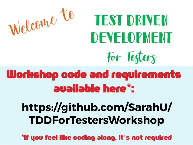 Workshop code and requirements available here*: Test Driven Development For Testers *If you feel like coding along, it's n...