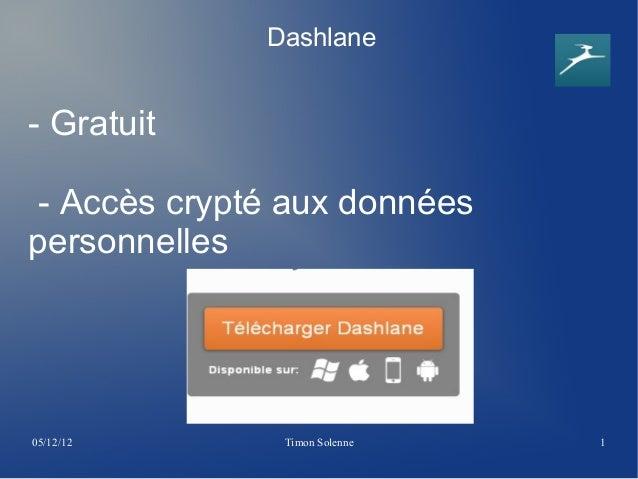 Dashlane- Gratuit - Accès crypté aux donnéespersonnelles05/12/12       Timon Solenne   1