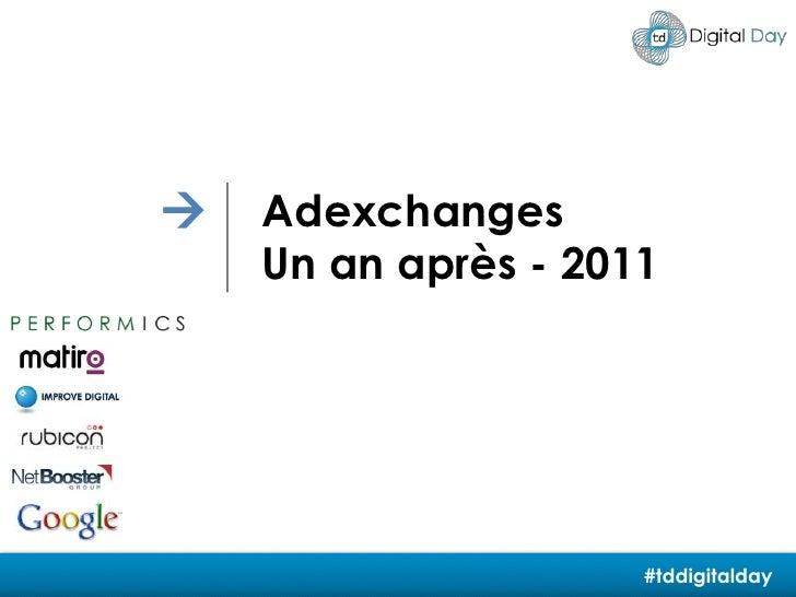 <br />Adexchanges<br />Un an après - 2011<br />#tddigitalday<br />