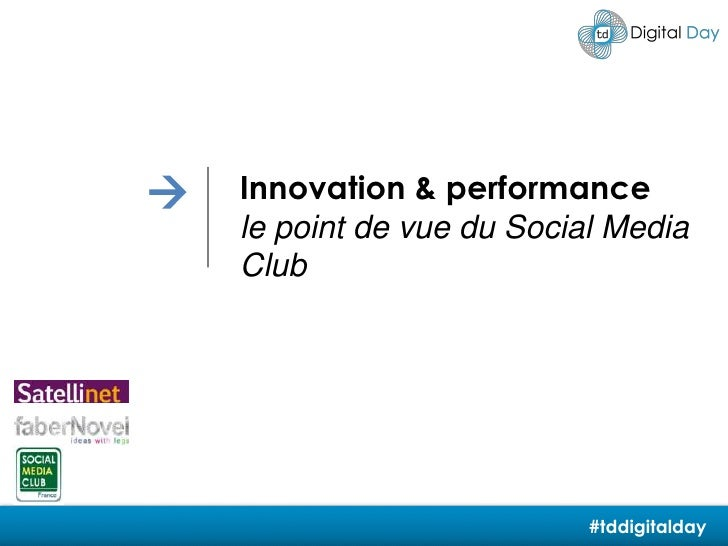 <br />Innovation & performance<br />le point de vue du Social Media Club<br />#tddigitalday<br />
