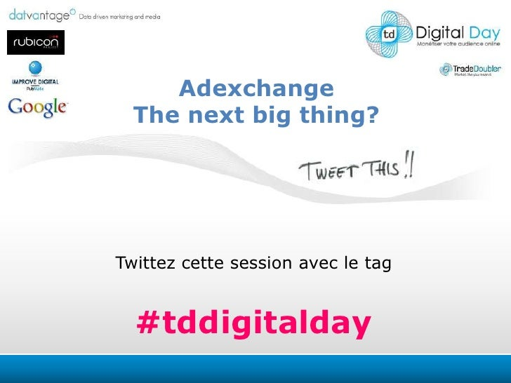 Adexchange<br />The nextbigthing?<br />Twittezcette session avec le tag<br />#tddigitalday<br />