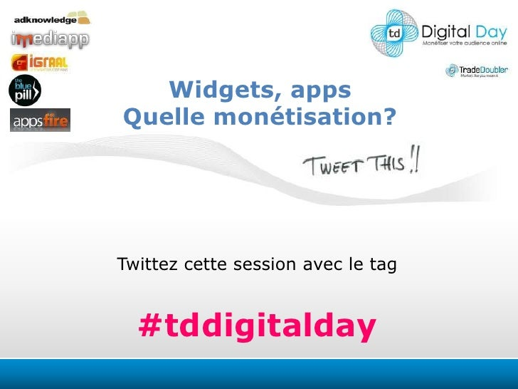 Widgets, apps<br />Quelle monétisation?<br />Twittezcettesession avec le tag<br />#tddigitalday<br />