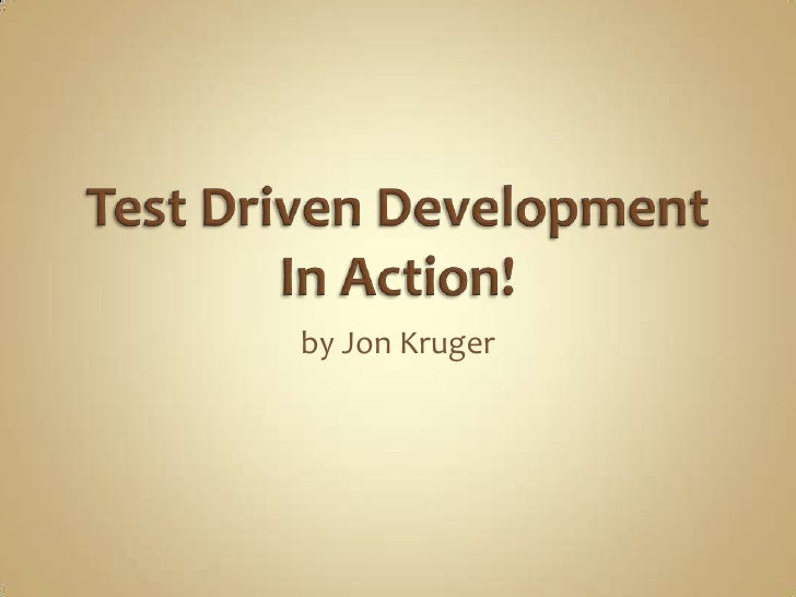 Test Driven DevelopmentIn Action!<br />by Jon Kruger<br />