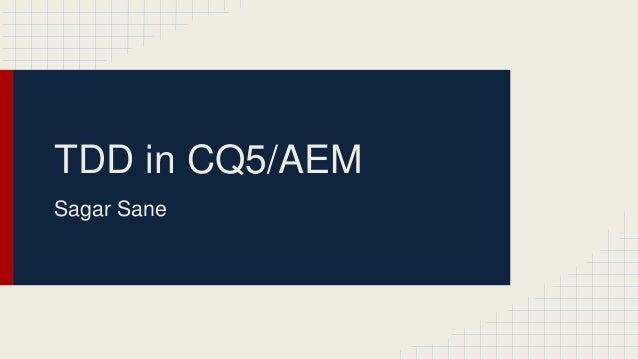 TDD in CQ5/AEM Sagar Sane