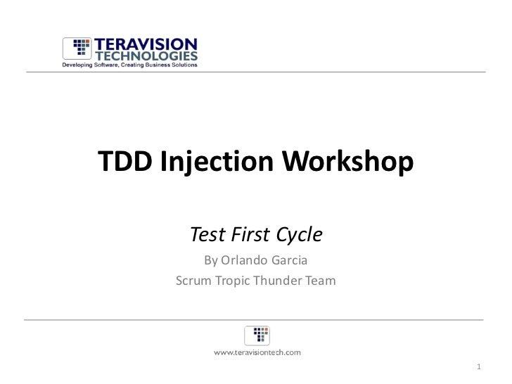 TDD Injection Workshop<br />Test First Cycle<br />By Orlando Garcia<br />Scrum Tropic Thunder Team<br />1<br />