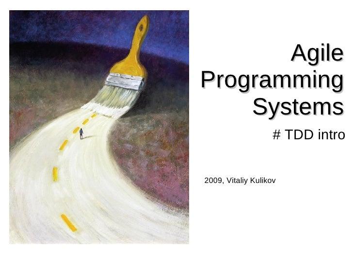 Agile Programming     Systems                     # TDD intro   2009, Vitaliy Kulikov