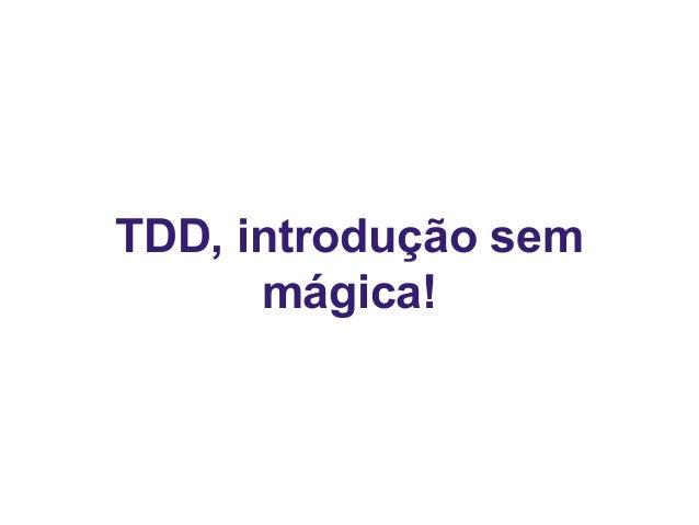 TDD, introdução sem mágica!
