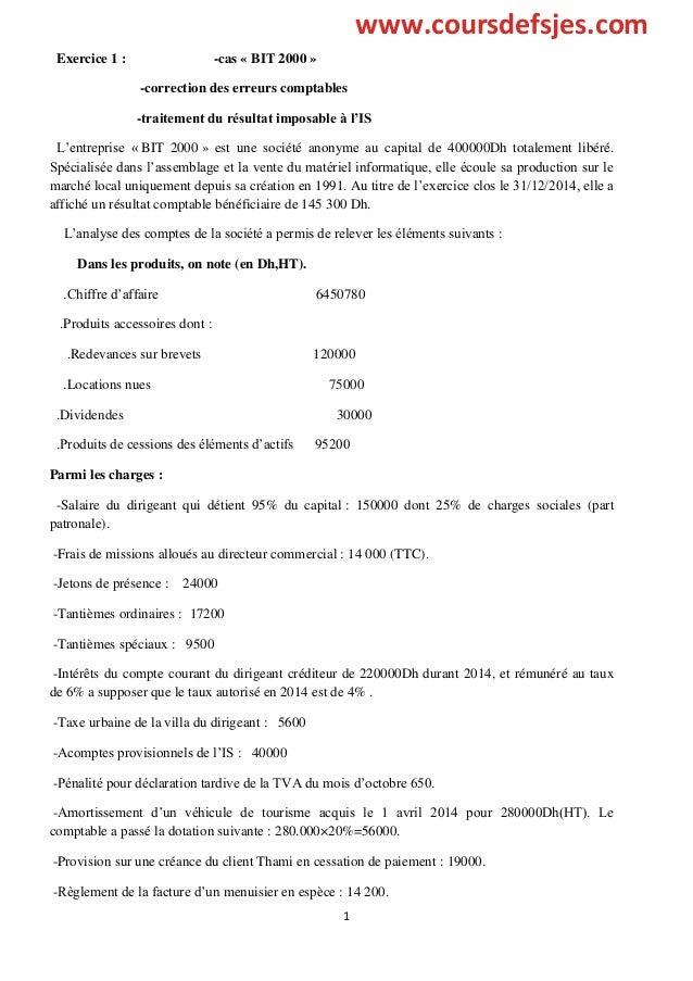 1 Exercice 1 : -cas « BIT 2000 » -correction des erreurs comptables -traitement du résultat imposable à l'IS L'entreprise ...