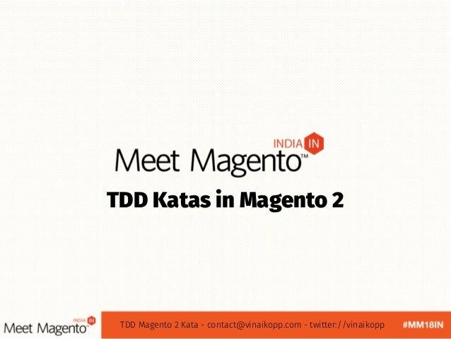 TDD Katas in Magento 2 TDD Magento 2 Kata - contact@vinaikopp.com - twitter://vinaikopp