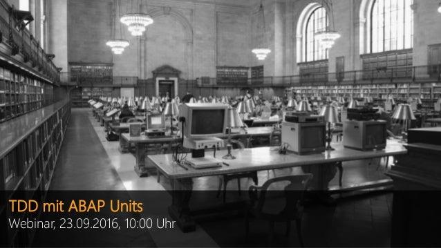 TDD mit ABAP Units Webinar, 23.09.2016, 10:00 Uhr