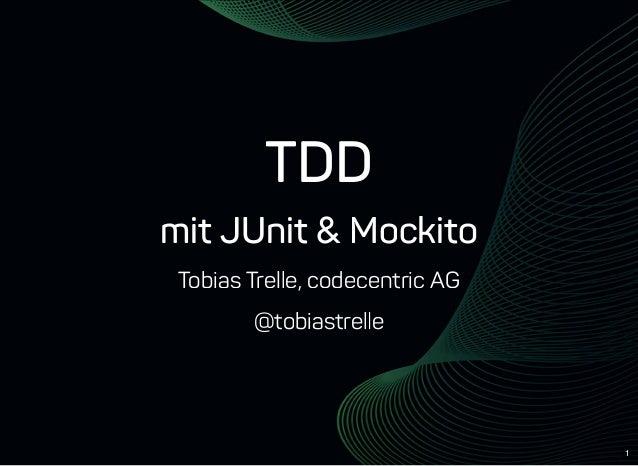 1 TDD mitJUnit&Mockito TobiasTrelle,codecentricAG @tobiastrelle