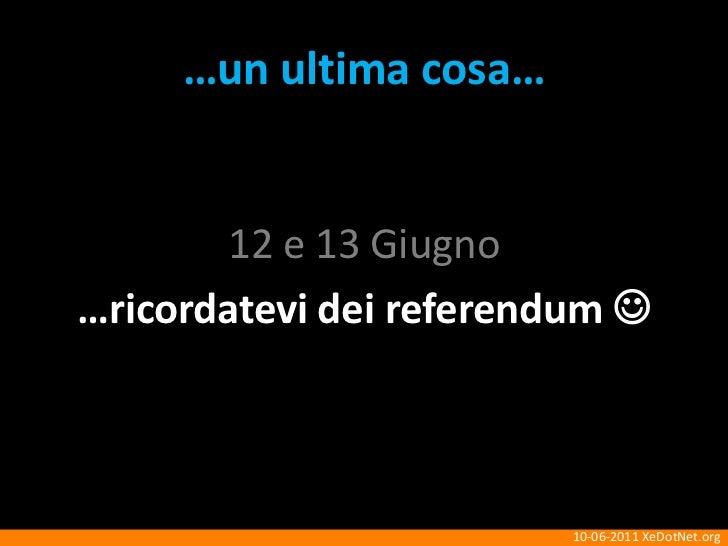 …un ultimacosa…<br />12 e 13 Giugno<br />…ricordatevidei referendum <br />