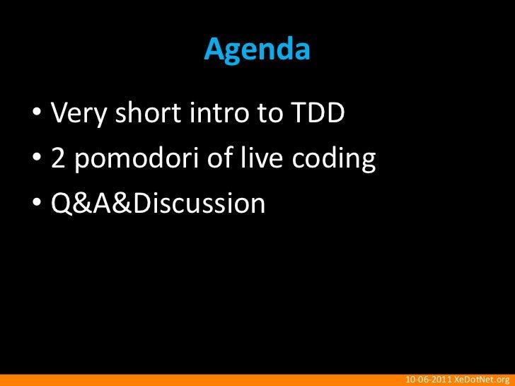 Agenda<br />Very short intro to TDD<br />2 pomodori of live coding<br />Q&A&Discussion<br />