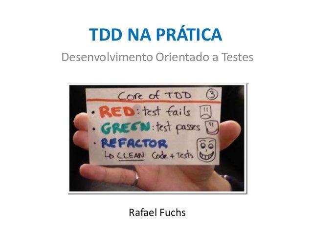 TDD NA PRÁTICA Desenvolvimento Orientado a Testes  Rafael Fuchs