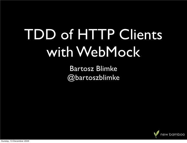 TDD of HTTP Clients   with WebMock      Bartosz Blimke      @bartoszblimke                           new bamboo
