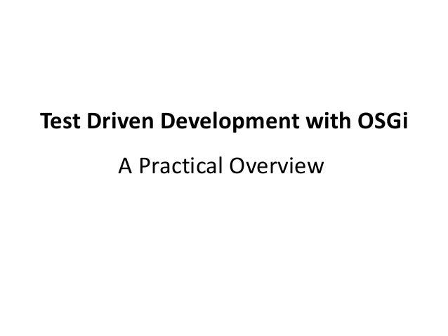 Test Driven Development with OSGi A Practical Overview