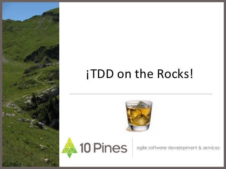 ¡TDD on the Rocks!        agile software development & services