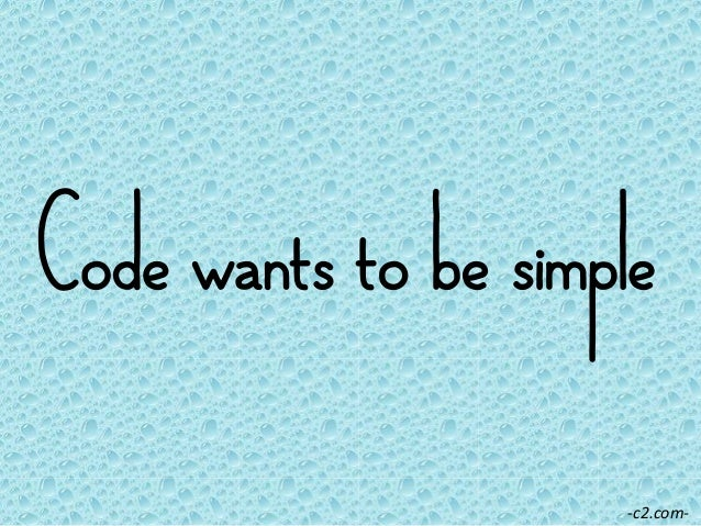 Code wants to be simple -‐c2.com-‐