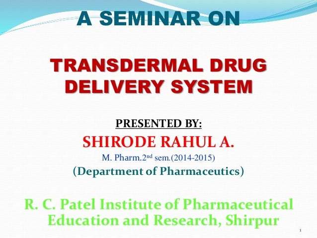 A SEMINAR ON TRANSDERMAL DRUG DELIVERY SYSTEM PRESENTED BY: SHIRODE RAHUL A. M. Pharm.2nd sem.(2014-2015) (Department of P...