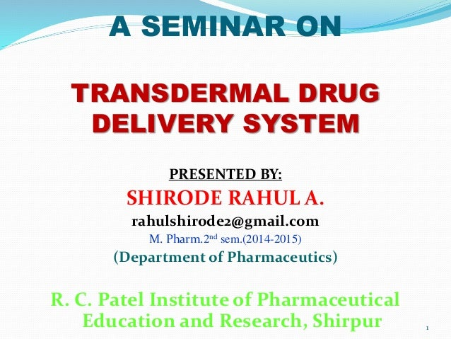 A SEMINAR ON TRANSDERMAL DRUG DELIVERY SYSTEM PRESENTED BY: SHIRODE RAHUL A. rahulshirode2@gmail.com M. Pharm.2nd sem.(201...