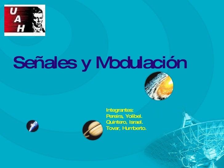 Señales y Modulación  Integrantes: Pereira, Yolibel. Quintero, Israel. Tovar, Humberto.