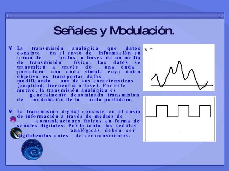 Señales y Modulación. <ul><li>La transmisión analógica que datos consiste  en el envío de  información en forma de  ondas,...