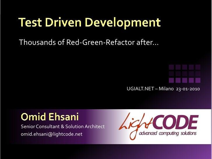 Test Driven Development<br />Thousands of Red-Green-Refactor after…<br />UGIALT.NET – Milano  23-01-2010<br />Omid Ehsani<...