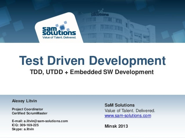 Test Driven Development          TDD, UTDD + Embedded SW DevelopmentAlexey Litvin                                     SaM ...