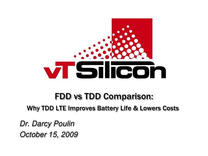 FDD vs TDD Comparison:Why TDD LTE Improves Battery Life & Lowers Costs<br />Dr. Darcy Poulin<br />October 15, 2009<br />