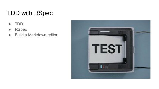 TDD with RSpec ● TDD ● RSpec ● Build a Markdown editor