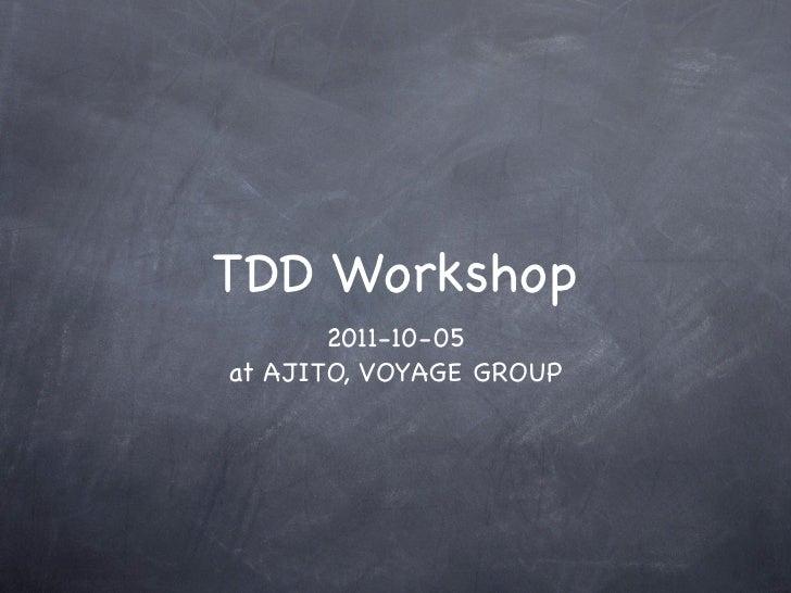 TDD Workshop       2011-10-05at AJITO, VOYAGE GROUP