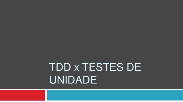 TDD x TESTES DE UNIDADE