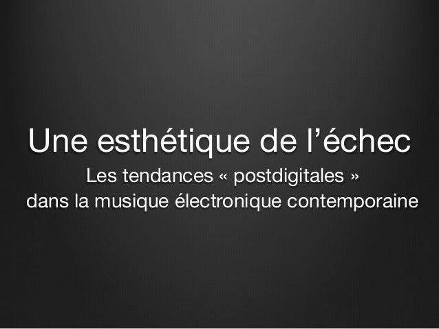 Une esthétique de l'échec  Les tendances « postdigitales » dans la musique électronique contemporaine
