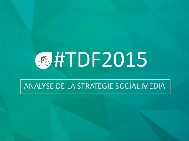 #TDF2015 ANALYSE DE LA STRATEGIE SOCIAL MEDIA