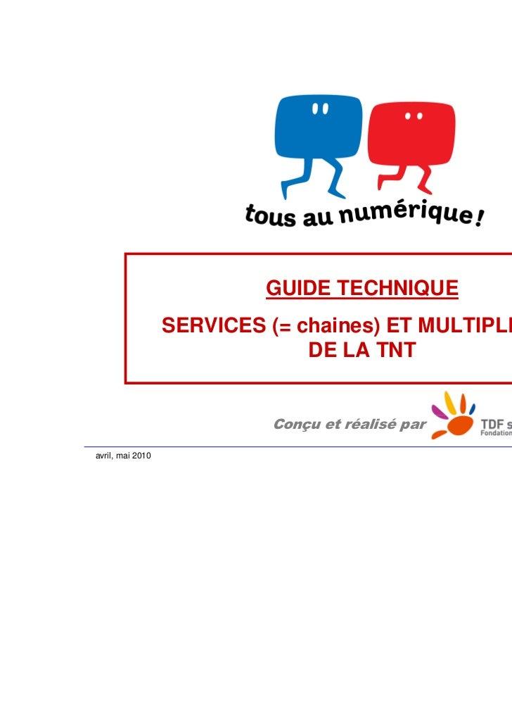 GUIDE TECHNIQUE                  SERVICES (= chaines) ET MULTIPLEXES                               DE LA TNT              ...