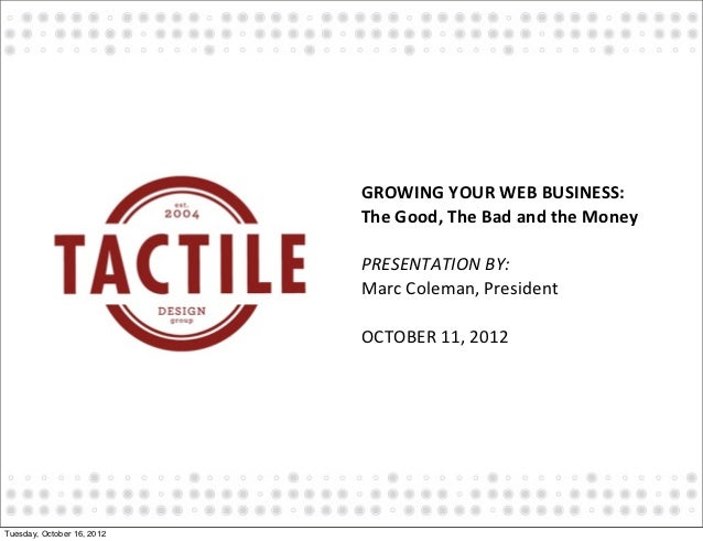 GROWING YOUR WEB BUSINESS:                            The Good, The Bad and the Money                   ...