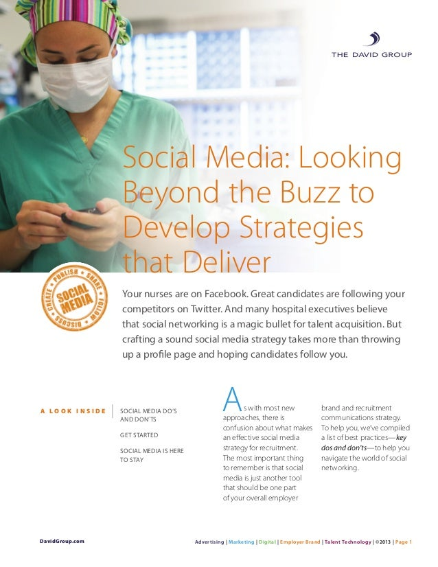 Social Media: Looking Beyond the Buzz to Develop Strategies that Deliver Your nurses are on Facebook. Great candidates are...