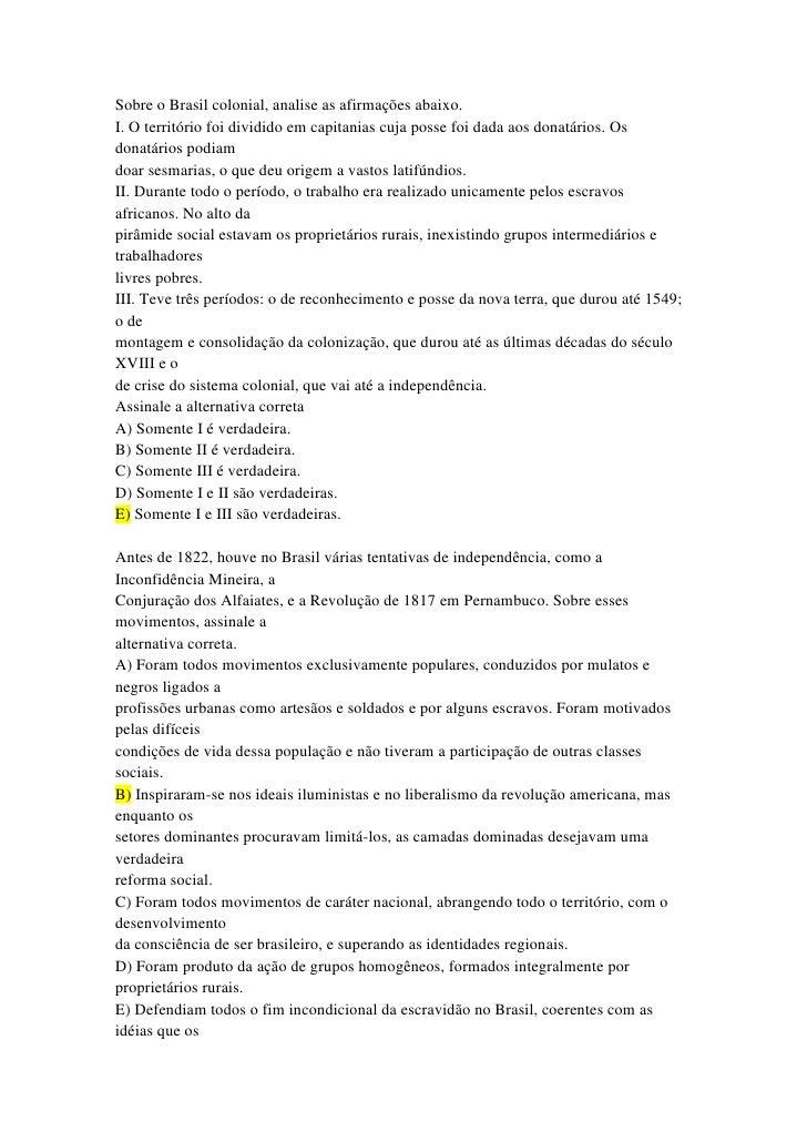 Sobre o Brasil colonial, analise as afirmações abaixo.I. O território foi dividido em capitanias cuja posse foi dada aos d...