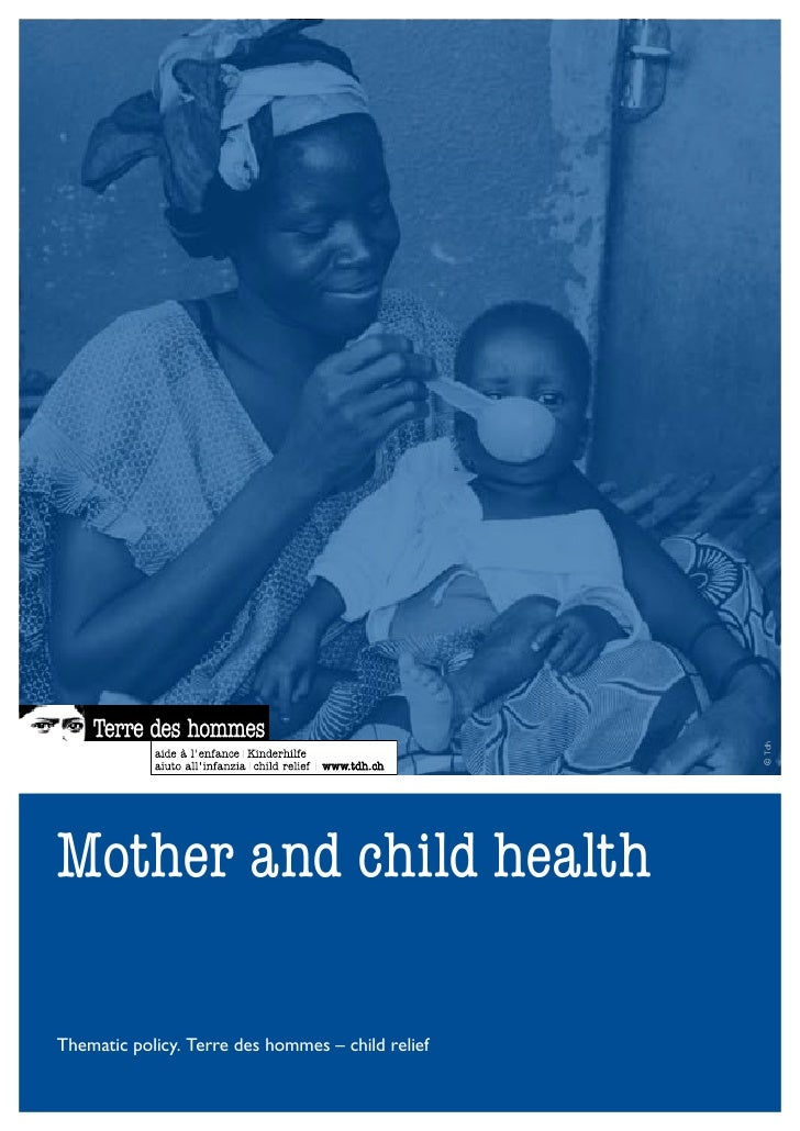 © Tdh     Mother and child health  Thematic policy. Terre des hommes – child relief