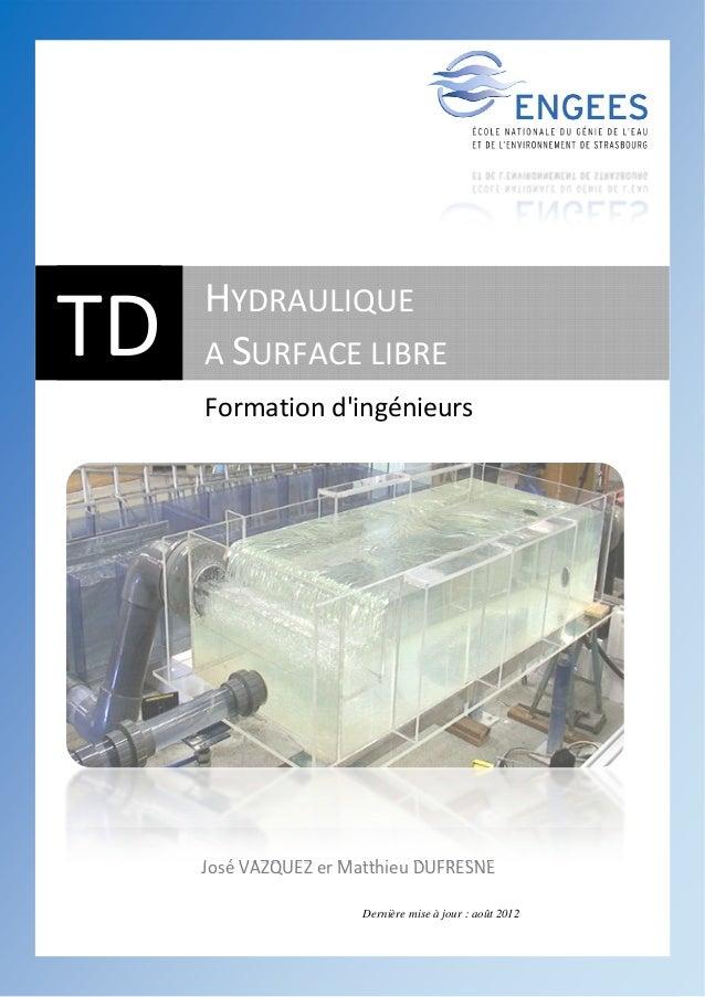 TD hydraulique à surface libre José VAZQUEZ et Matthieu DUFRESNE 1 JoséVAZQUEZerMatthieuDUFRESNE  TD HYDRAULIQUE...