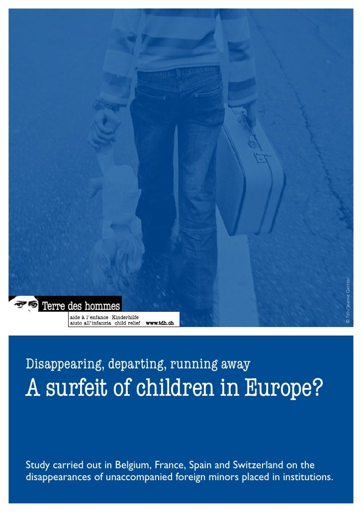 © Tdh / Jeanne Gerster    Disappearing, departing, running away A surfeit of children in Europe?  Study carried out in Bel...
