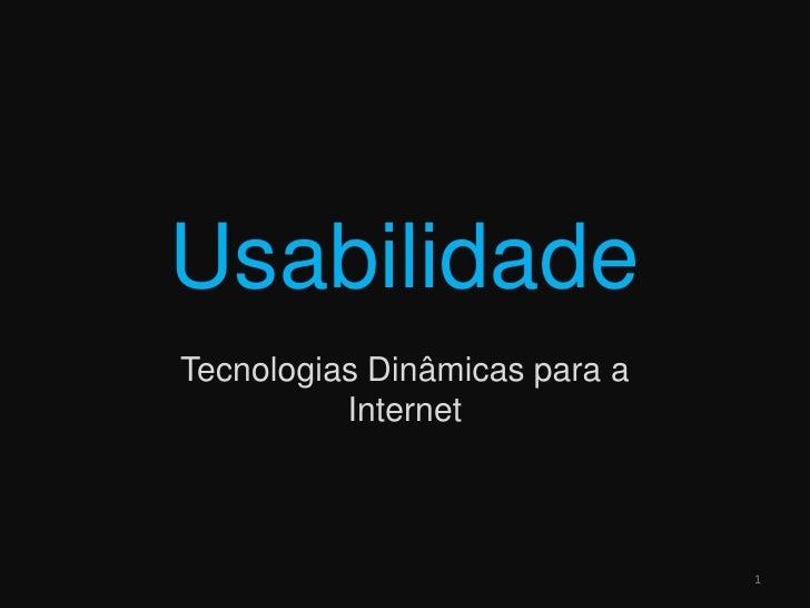 Usabilidade<br />Tecnologias Dinâmicas para a Internet<br />1<br />